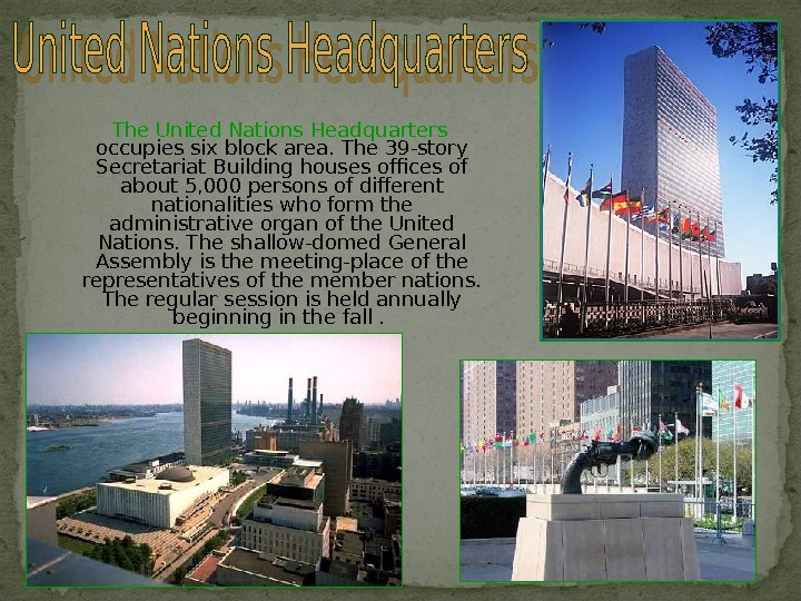 The United Nations Headquarters  occupies six block area. The 39 -story Secretariat Building