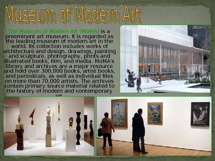 The Museum of Modern Art (Mo. MA) is a preeminent art museum. It is