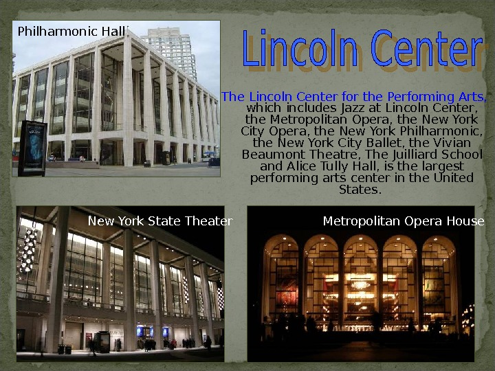 The Lincoln Center for the Performing Arts,  which includes Jazz at Lincoln Center,  the