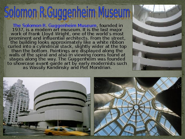 The Solomon R. Guggenheim Museum , founded in 1937, is a modern art museum. It