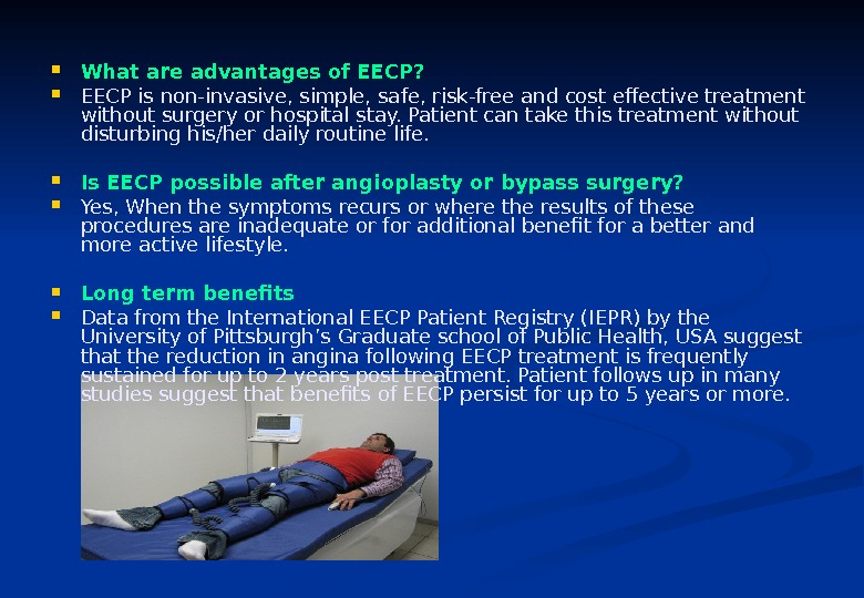 What are advantages of EECP?  EECP is non-invasive, simple, safe, risk-free and cost effective
