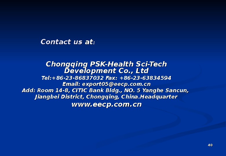 4040 Chongqing PSK-Health Sci-Tech Development Co. , Ltd Tel: +86 -23 -86837032 Fax: +86 -23