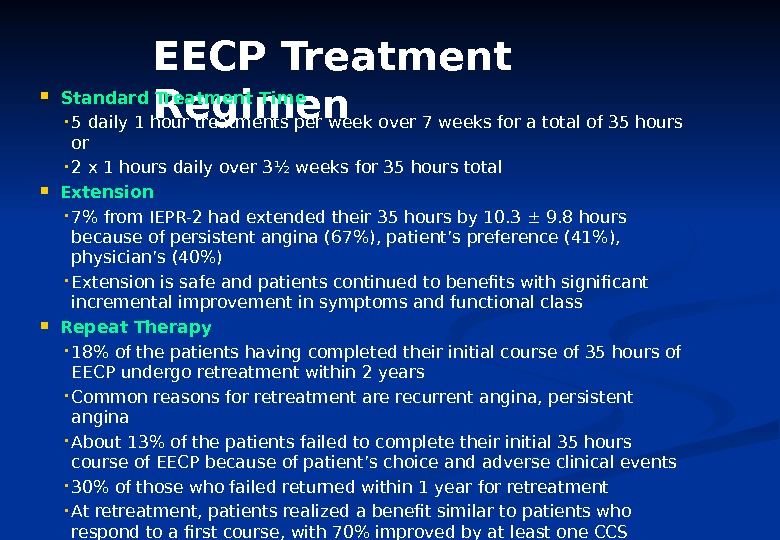 EECP Treatment Regimen  Standard Treatment Time • 5 daily 1 hour treatments per week