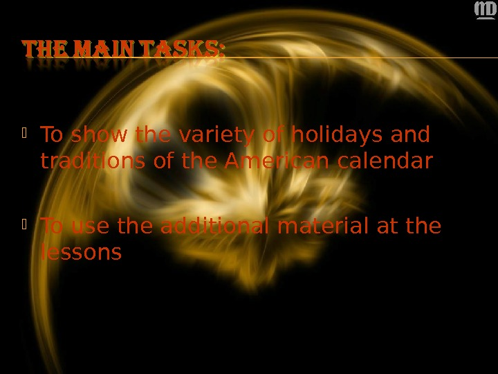 To show the variety of holidays and traditions of the American calendar To use the
