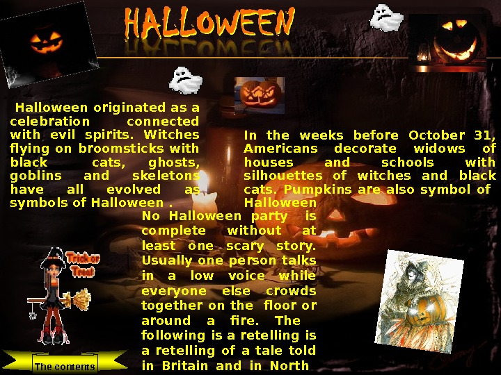 Halloween originated as a celebration  connected with evil spirits.  Witches flying on