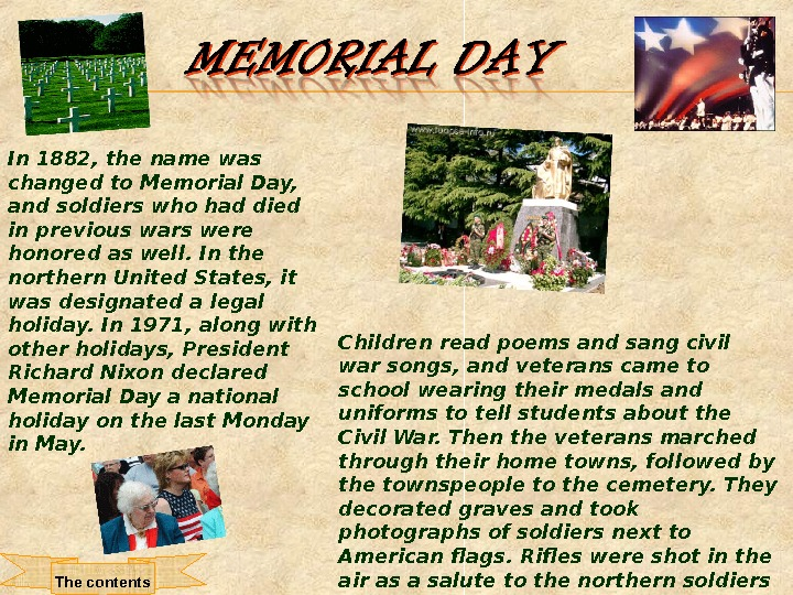 In 1882, the name was changed to Memorial Day,  and soldiers who had died in