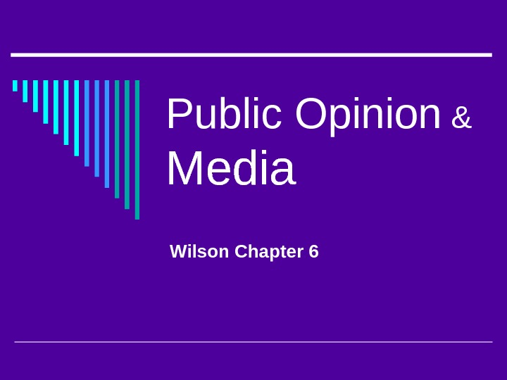 Public Opinion & Media Wilson Chapter 6