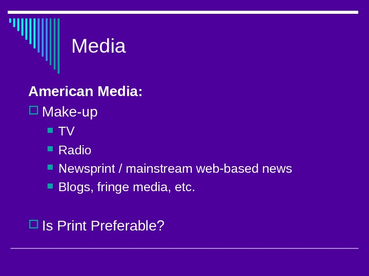 Media American Media:  Make-up TV Radio Newsprint / mainstream web-based news Blogs, fringe