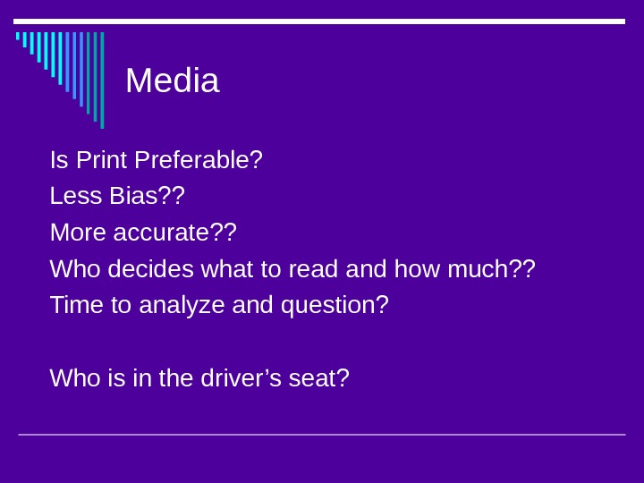 Media Is Print Preferable? Less Bias? ? More accurate? ? Who decides what to read and