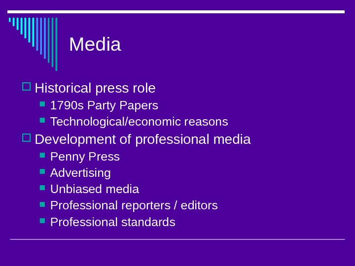 Media Historical press role  1790 s Party Papers Technological/economic reasons Development of professional media Penny