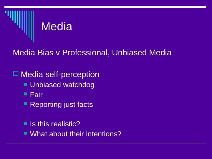 Media Bias v Professional, Unbiased Media self-perception Unbiased watchdog Fair Reporting just facts Is this realistic?