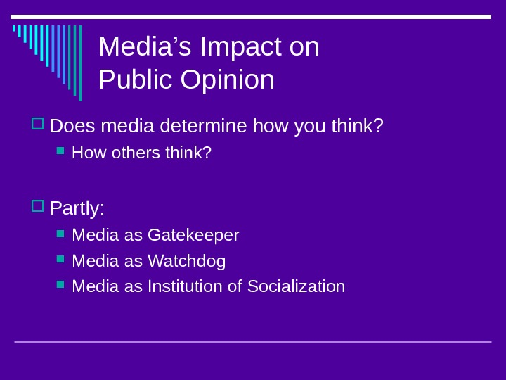 Media's Impact on Public Opinion Does media determine how you think?  How others think?