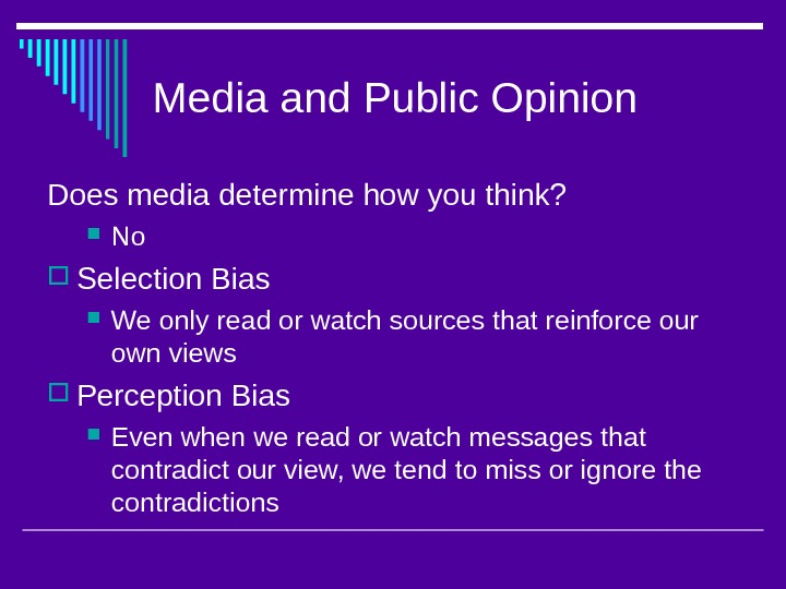 Media and Public Opinion Does media determine how you think?  No Selection Bias We only