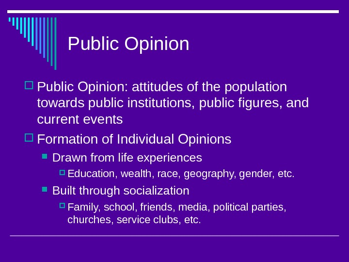 Public Opinion: attitudes of the population towards public institutions, public figures, and current events Formation of