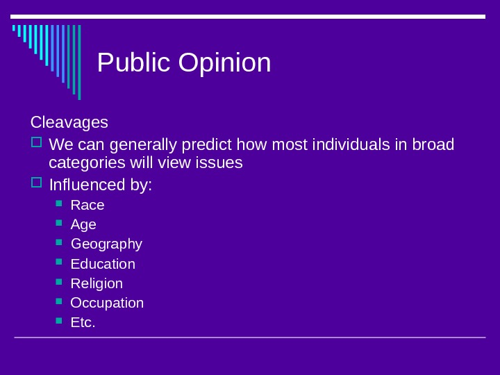 Public Opinion Cleavages We can generally predict how most individuals in broad categories will view issues
