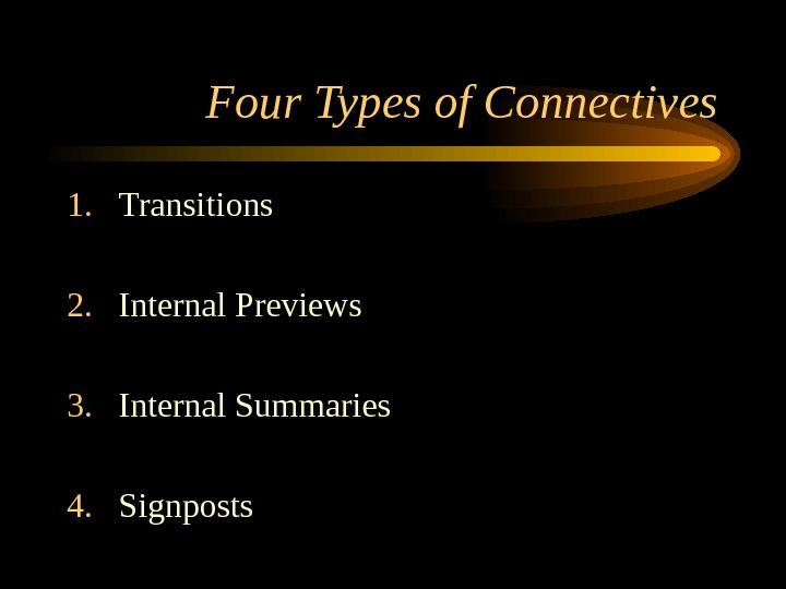 Four Types of Connectives 1. Transitions 2. Internal Previews 3. Internal Summaries 4. Signposts