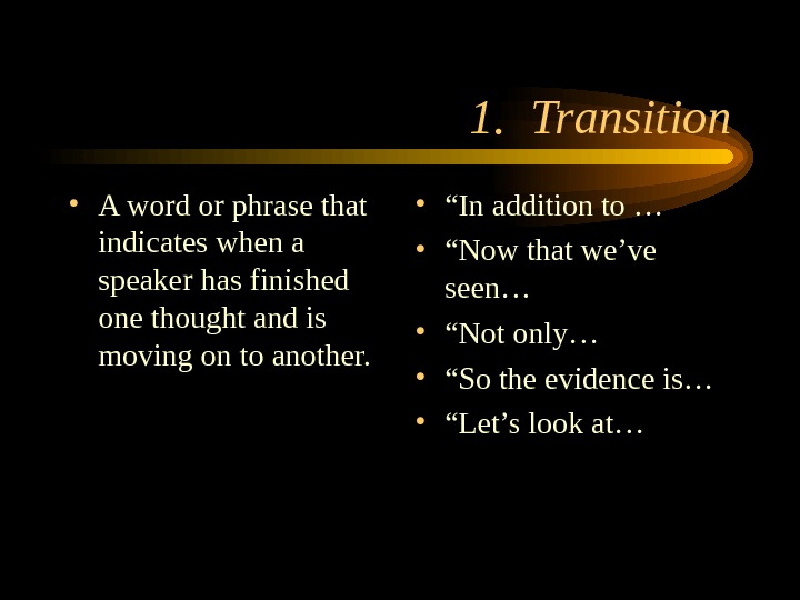 1.  Transition • A word or phrase that indicates when a speaker has