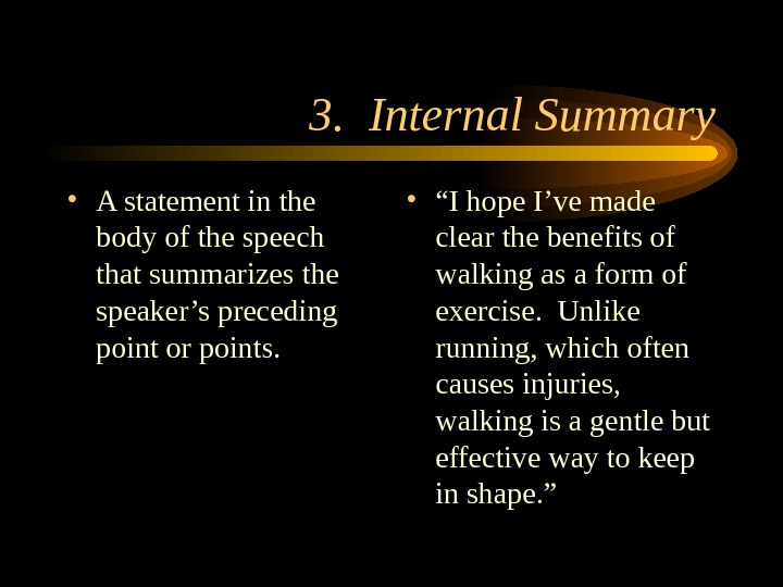 3.  Internal Summary • A statement in the body of the speech that