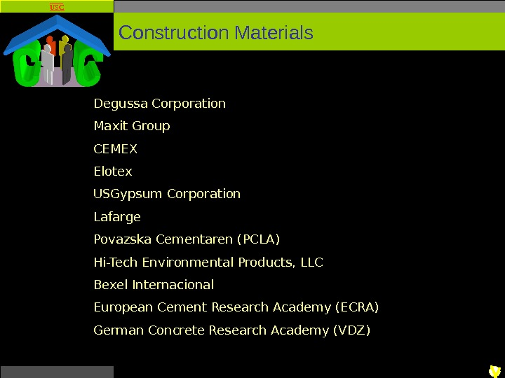 USC Degussa Corporation Maxit Group CEMEX Elotex USGypsum Corporation Lafarge Povazska Cementaren (PCLA) Hi-Tech Environmental