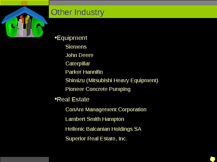 USC Other Industry • Equipment Siemens John Deere Caterpillar Parker Hannifin Shimizu (Mitsubishi Heavy Equipment)
