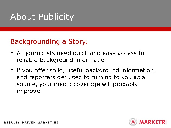 About Publicity • All journalists need quick and easy access to reliable background information • If