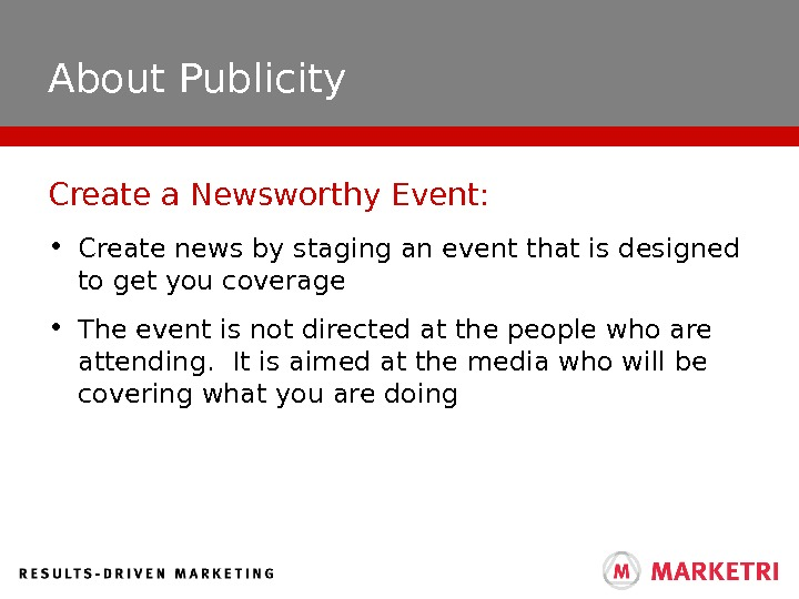 About Publicity • Create news by staging an event that is designed to get you coverage