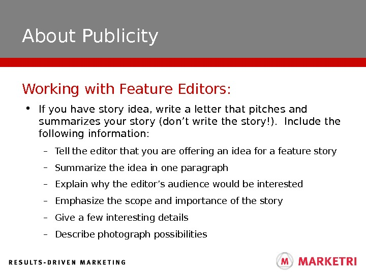 About Publicity • If you have story idea, write a letter that pitches and summarizes your