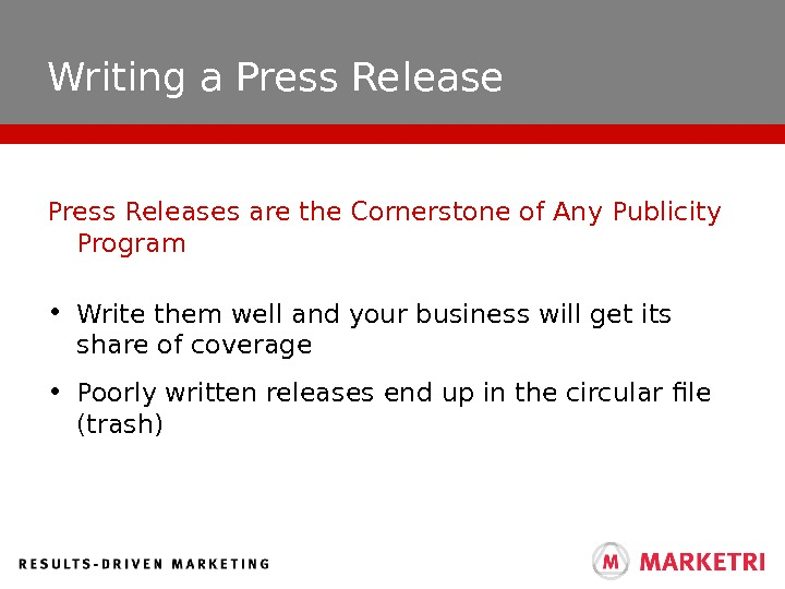 Writing a Press Releases are the Cornerstone of Any Publicity Program • Write them well and