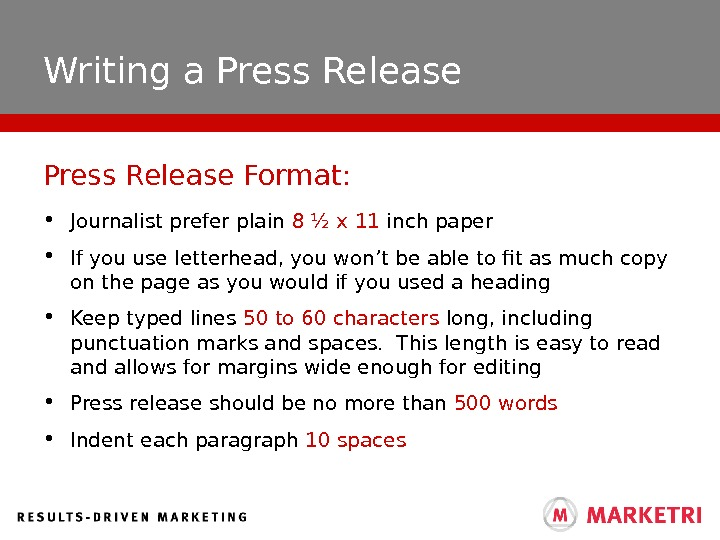 Writing a Press Release • Journalist prefer plain 8 ½ x 11 inch paper • If