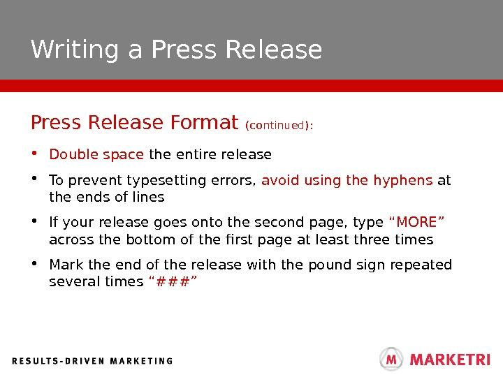Writing a Press Release • Double space the entire release • To prevent typesetting errors,