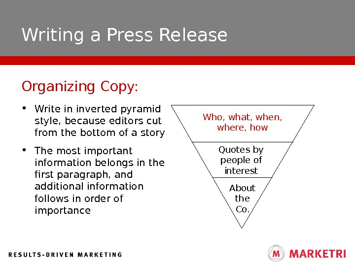 Writing a Press Release • Write in inverted pyramid style, because editors cut from the bottom