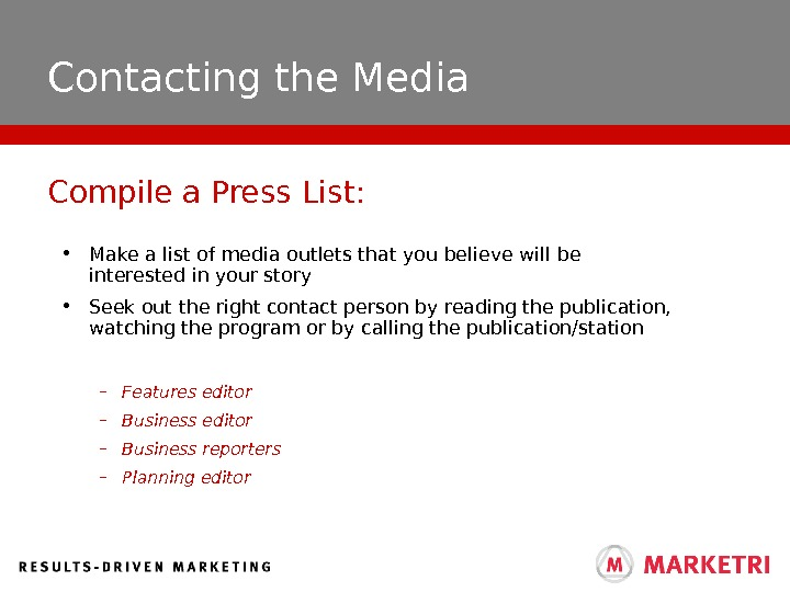 Contacting the Media • Make a list of media outlets that you believe will be interested