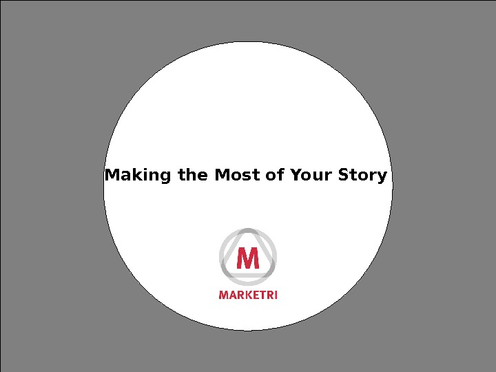 Making the Most of Your Story