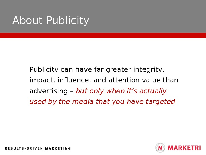 About Publicity can have far greater integrity,  impact, influence, and attention value than advertising –