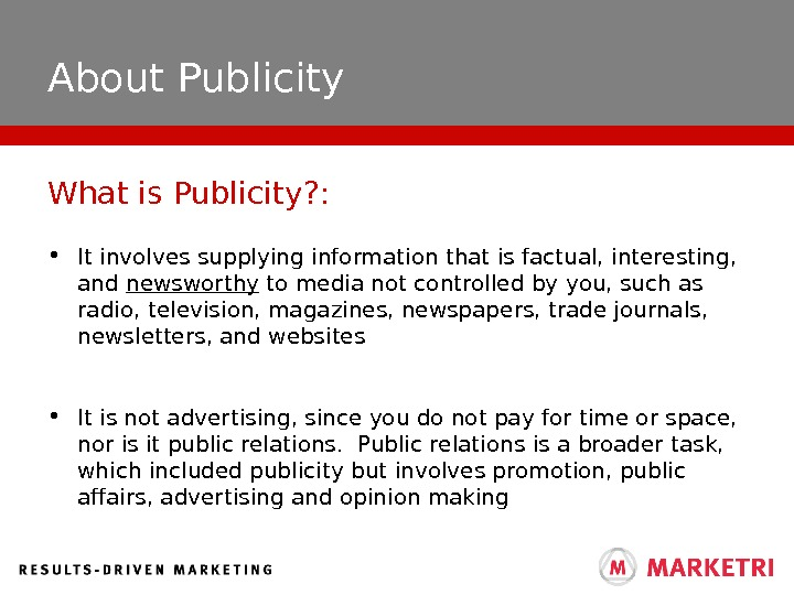 About Publicity • It involves supplying information that is factual, interesting,  and newsworthy to media