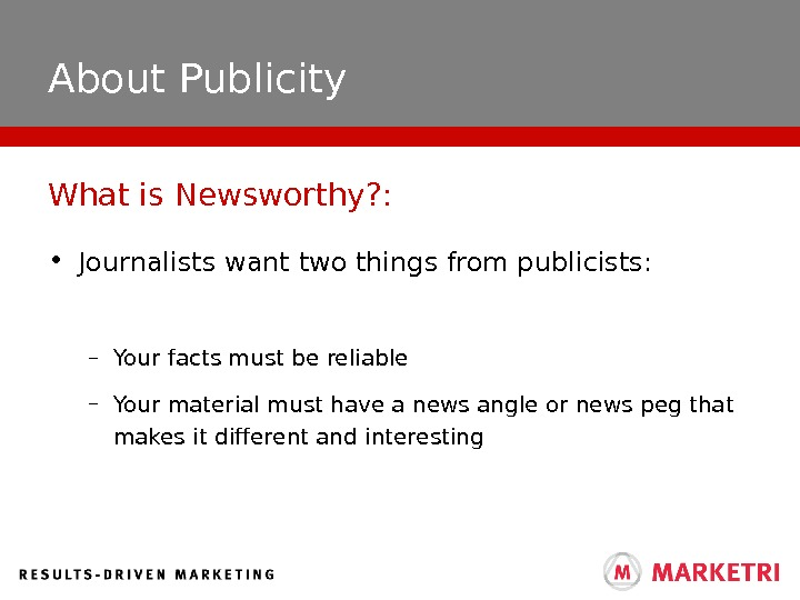 About Publicity • Journalists want two things from publicists: – Your facts must be reliable –
