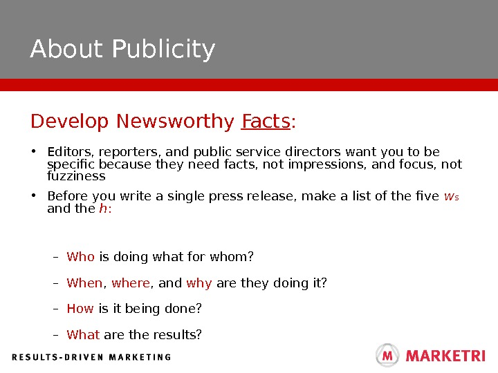 About Publicity • Editors, reporters, and public service directors want you to be specific because they