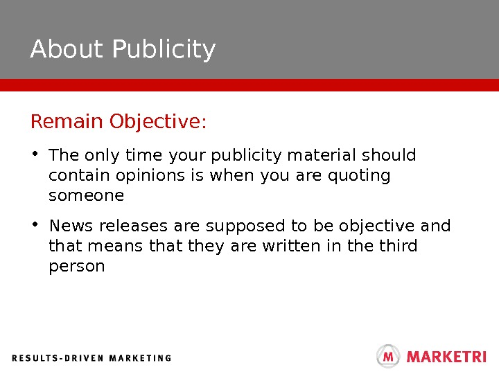 About Publicity • The only time your publicity material should contain opinions is when you are