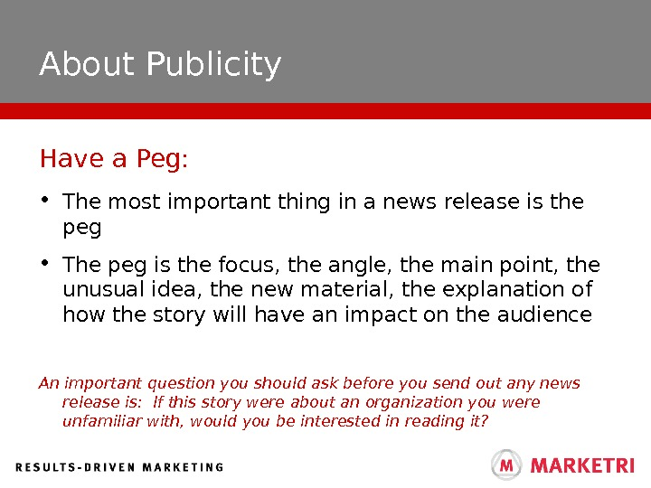 About Publicity • The most important thing in a news release is the peg  •