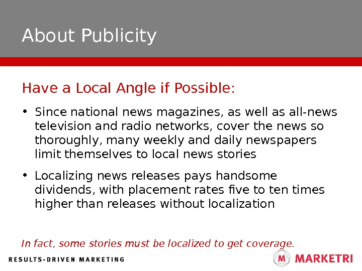 About Publicity • Since national news magazines, as well as all-news television and radio networks, cover