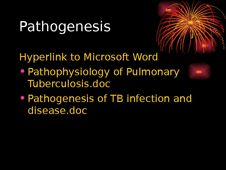 Pathogenesis Hyperlink to Microsoft Word • Pathophysiology of Pulmonary Tuberculosis. doc  • Pathogenesis