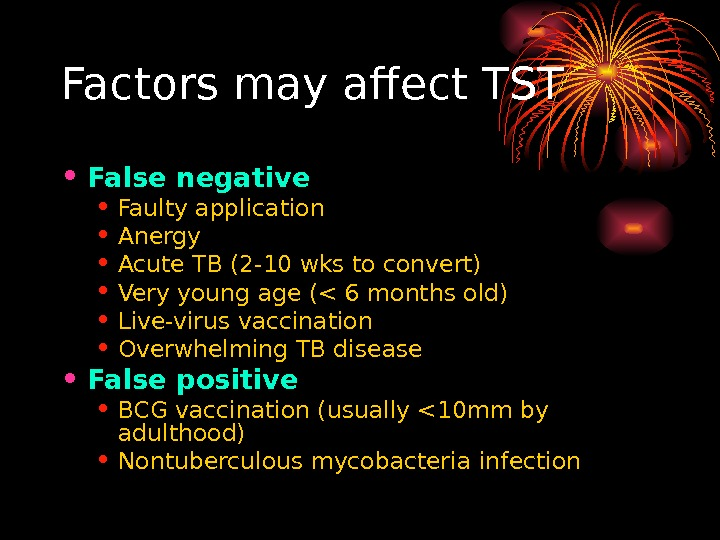 Factors may affect TST • False negative • Faulty application • Anergy • Acute