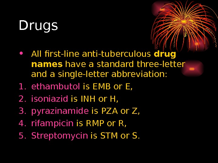 Drugs • All first-line anti-tuberculous drug names have a standard three-letter and a single-letter