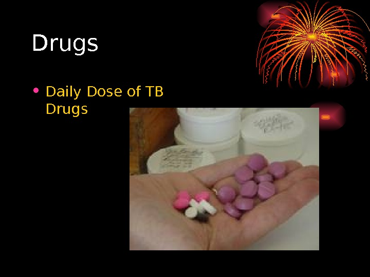 Drugs • Daily Dose of TB Drugs