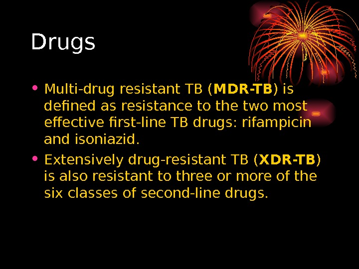 Drugs • Multi-drug resistant TB ( MDR-TB ) is defined as resistance to the