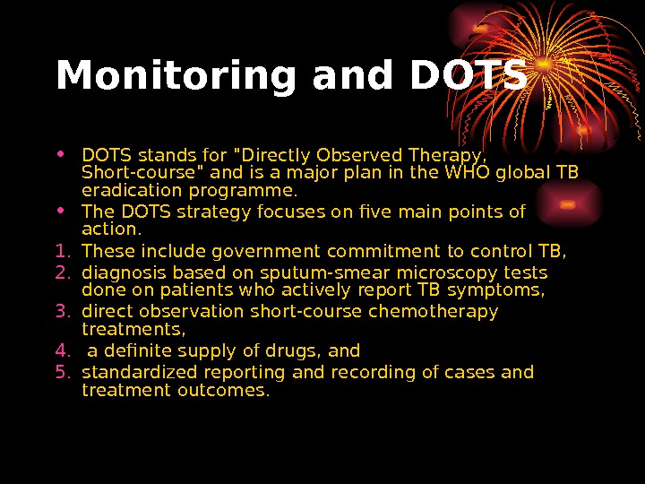 Monitoring and DOTS • DOTS stands for Directly Observed Therapy,  Short-course and is