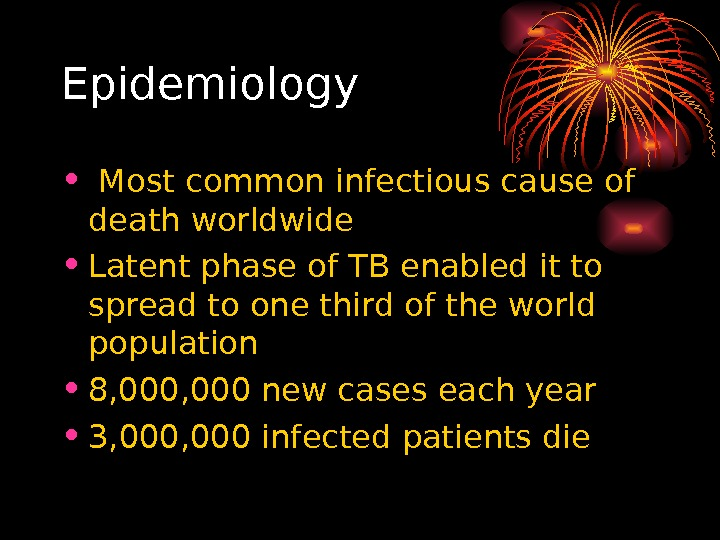 Epidemiology •  Most common infectious cause of death worldwide • Latent phase of