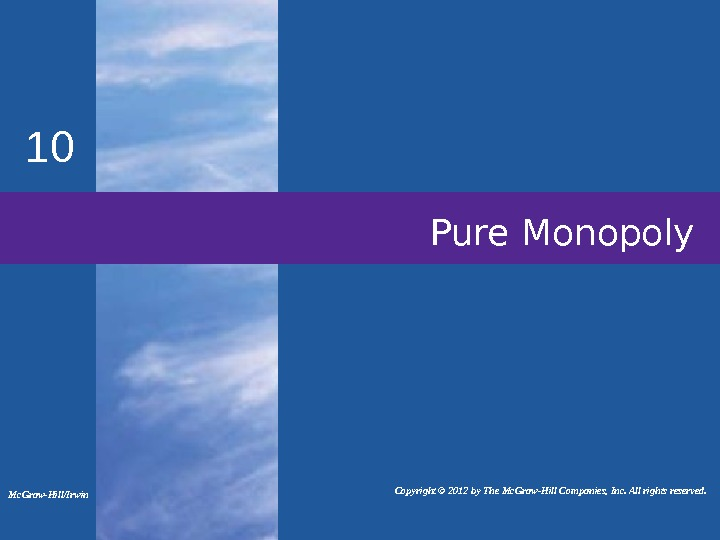 Pure Monopoly 10   Copyright © 2012 by The Mc. Graw-Hill Companies, Inc. All rights
