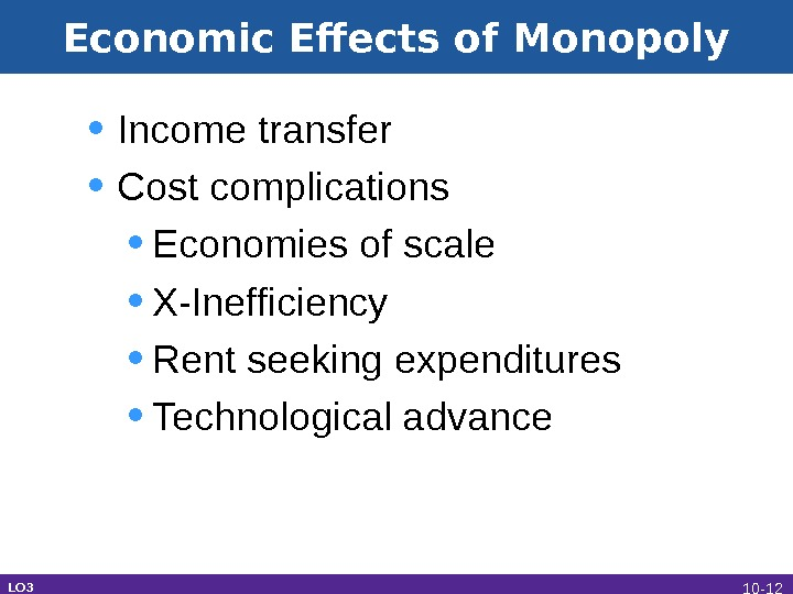 Economic Effects of Monopoly • Income transfer • Cost complications • Economies of scale • X-Inefficiency