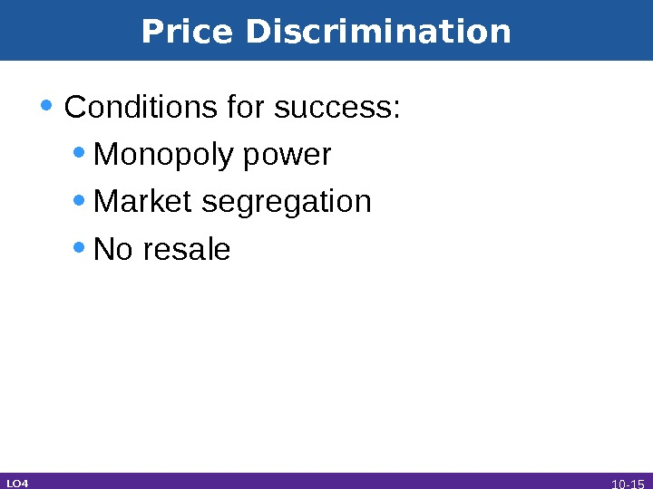 • Conditions for success:  • Monopoly power • Market segregation • No resale Price